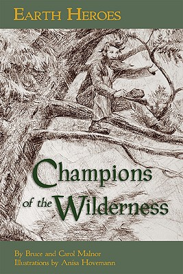 Earth Heroes, Champions of the Wilderness By Malnor, Bruce/ Malnor, Carol L./ Hovemann, Anisa Claire (ILT)