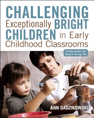 Challenging Exceptionally Bright Children in Early Childhood Classrooms By Gadzikowski, Ann